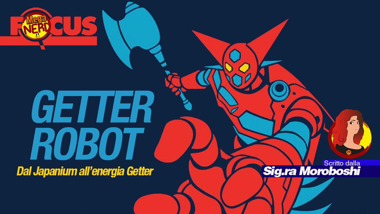 Getter Robot – Dal Japanium all'energia Getter