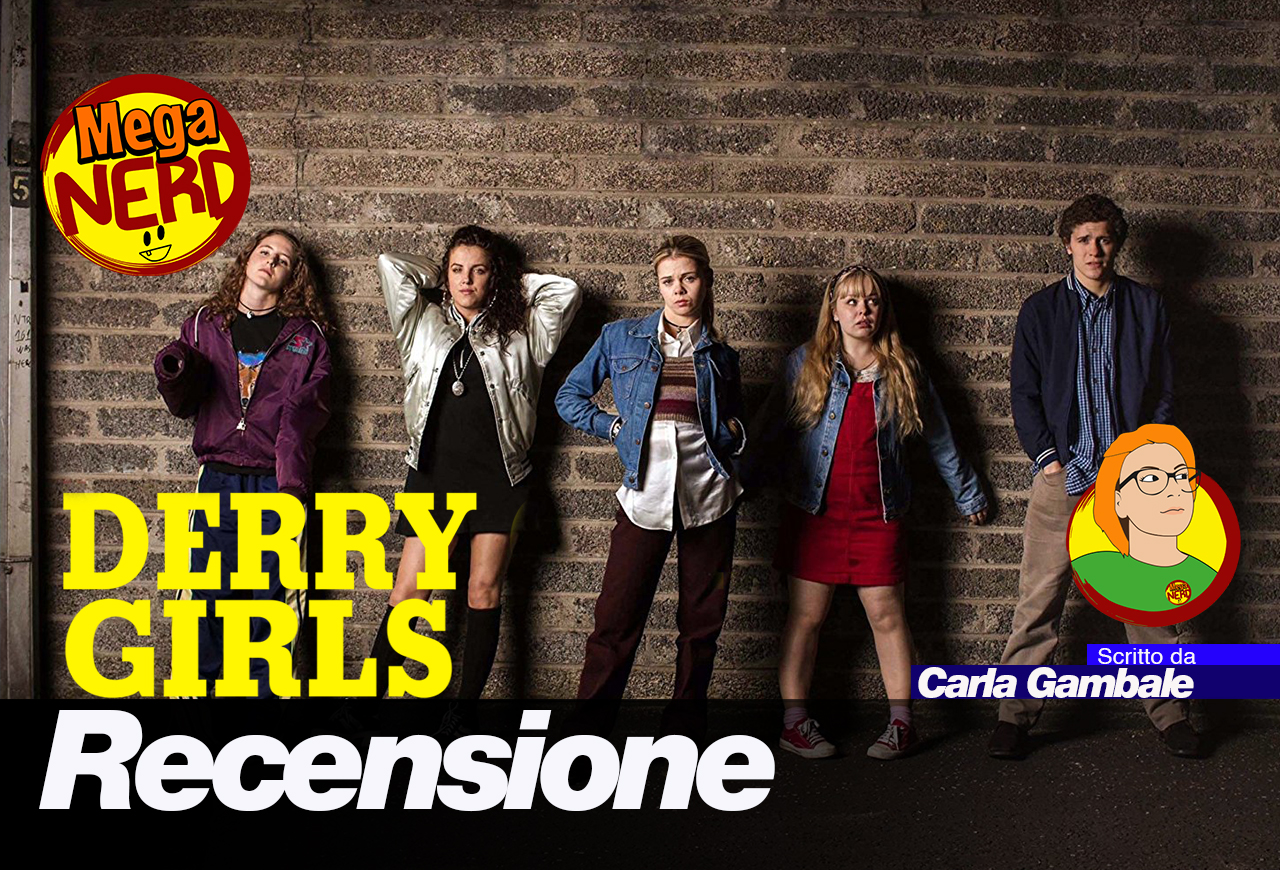 Derry Girls – Un divertentissimo e consapevole tuffo nel passato