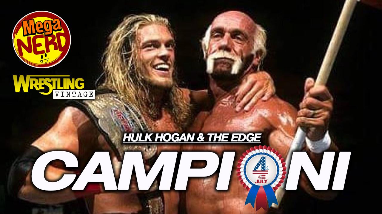 Edge e Hulk Hogan campioni – Un 4 luglio indimenticabile
