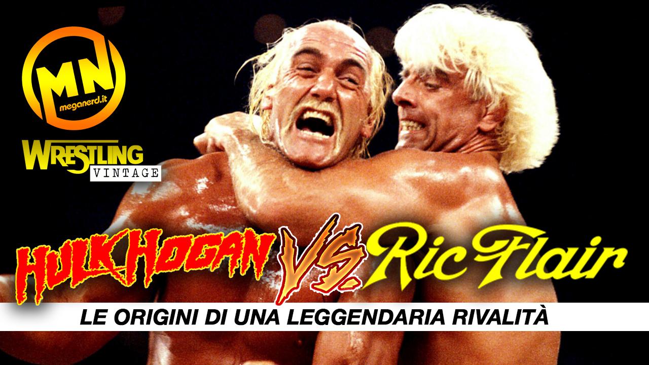 Hulk Hogan vs Ric Flair – Le origini di una leggendaria rivalità