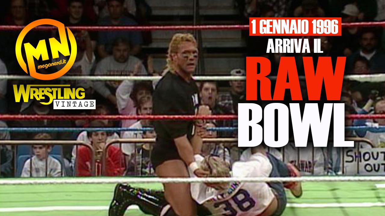 1 gennaio 1996 – Ecco a voi il RAW Bowl