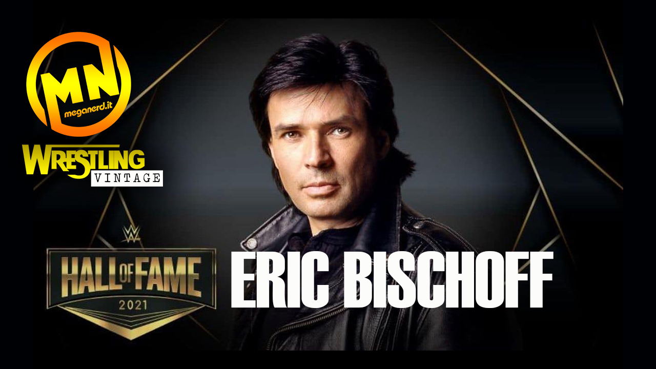 Eric Bischoff – Con le controversie si entra nella Hall of Fame